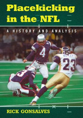 Placekicking in the NFL: A History and Analysis 9780786448791