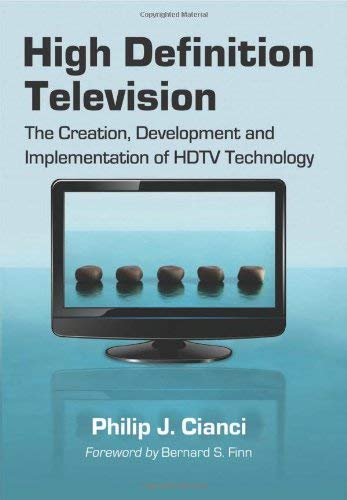 High Definition Television: The Creation, Development and Implementation of the Technology 9780786449750