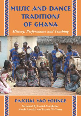 Music and Dance Traditions of Ghana: History, Performance and Teaching 9780786449927
