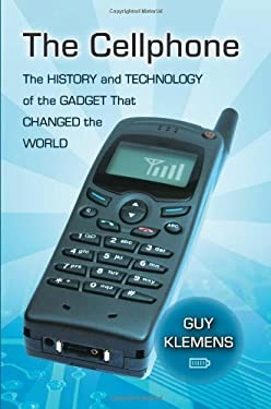 The Cellphone: The History and Technology of the Gadget That Changed the World 9780786458677