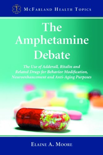 The Amphetamine Debate: The Use of Adderall, Ritalin and Related Drugs for Behavior Modification, Neuroenhancement and Anti-Aging Purposes 9780786458738