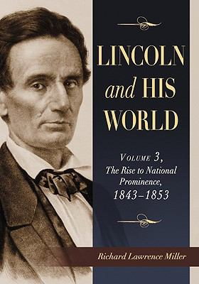 Lincoln and His World, Volume 3: The Rise to National Prominence, 1843-1853 9780786459285