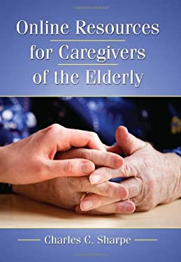 Online Resources for Caregivers of the Elderly 9780786459414