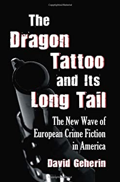The Dragon Tattoo and Its Long Tail: The New Wave of European Crime Fiction in America 9780786461691