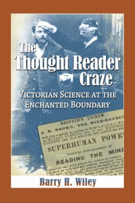 The Thought Reader Craze: Victorian Science at the Enchanted Boundary 9780786464708