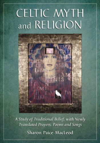 Celtic Myth and Religion: A Study of Traditional Belief, with Newly Translated Prayers, Poems and Songs 9780786464760