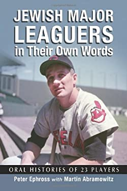 Jewish Major Leaguers in Their Own Words: Oral Histories of 23 Players 9780786465071