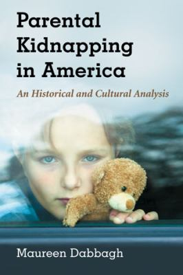 Parental Kidnapping in America: A Historical and Cultural Analysis 9780786465330
