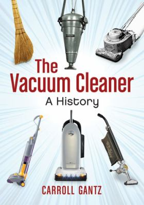 The Vacuum Cleaner: A History 9780786465521