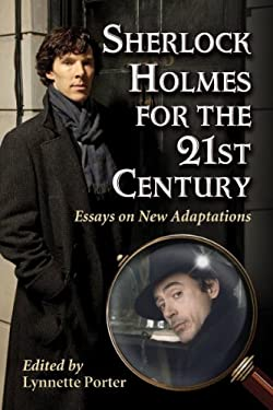 Sherlock Holmes for the 21st Century: Essays on New Adaptations 9780786468409
