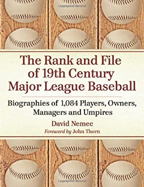 The Rank and File of 19th Century Major League Baseball: Biographies of 1,084 Players, Owners, Managers and Umpires 9780786468904