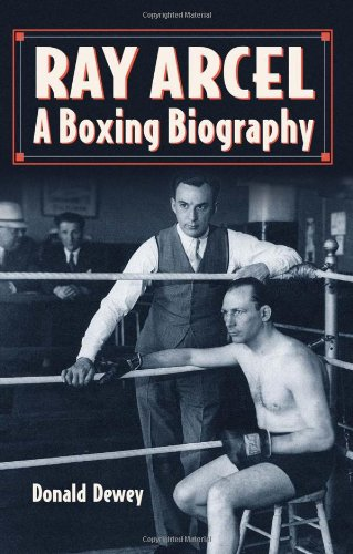 Ray Arcel: A Boxing Biography 9780786469680
