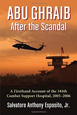 Abu Ghraib After the Scandal: A Firsthand Account of the 344th Combat Support Hospital, 20052006 9780786471508