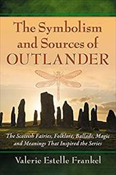 The Symbolism and Sources of Outlander: The Scottish Fairies, Folklore, Ballads, Magic and Meanings That Inspired the Series 22764112