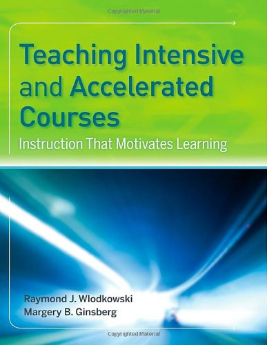 Teaching Intensive and Accelerated Courses: Instruction That Motivates Learning 9780787968939