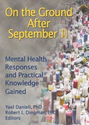On the Ground After September 11: Mental Health Responses and Practical Knowledge Gained 9780789029072