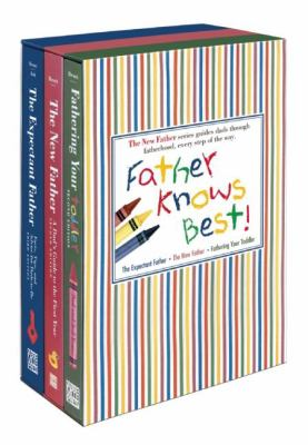Father Knows Best!: The Expectant Father/The New Father/Fathering Your Toddler 9780789211132