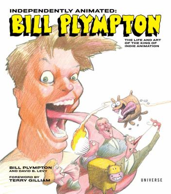 Independently Animated: Bill Plympton: The Life and Art of the King of Indie Animation 9780789322098
