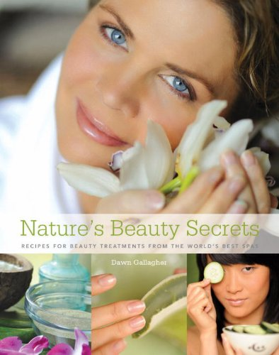 Nature's Beauty Secrets: Recipes for Beauty Treatments from the World's Best Spas 9780789322111