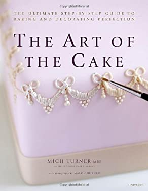 The Art of the Cake: The Ultimate Step-By-Step Guide to Baking and Decorating Perfection 9780789322159