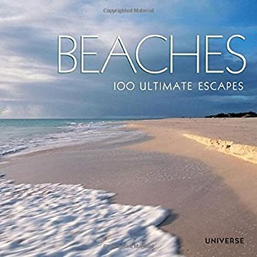Beaches: 100 Ultimate Escapes 9780789322357