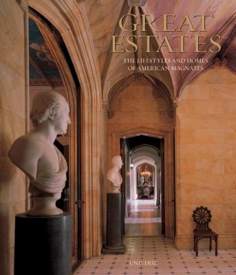 Great Estates: The Lifestyles and Homes of American Magnates 9780789322500