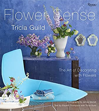 Flower Sense: The Art of Decorating with Flowers 9780789322524