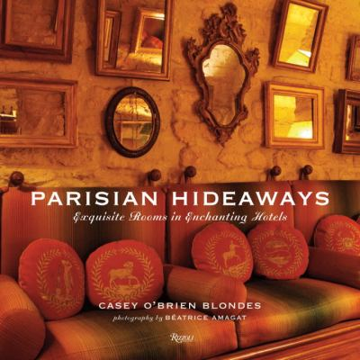 Parisian Hideaways: Exquisite Rooms in Enchanting Hotels 9780789324177