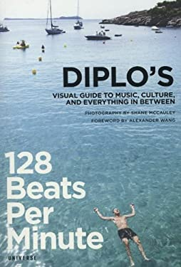 128 Beats Per Minute: Diplo's Visual Guide to Music, Culture, and Everything in Between 9780789324283