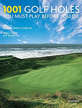 1,001 Golf Holes You Must Play Before You Die: Revised and Updated Edition 9780789324665