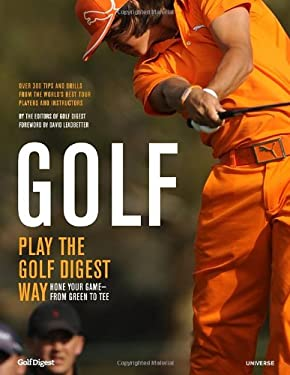 Golf: Play the Golf Digest Way: Hone Your Game - From Green to Tee 9780789324856