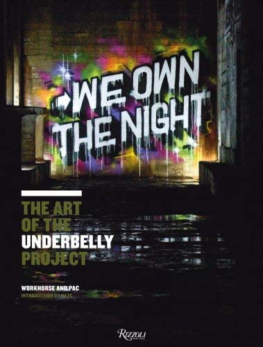 We Own the Night: The Art of the Underbelly Project 9780789324948