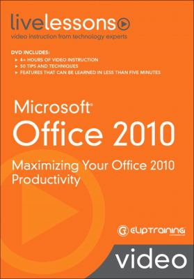 Microsoft Office 2010 Livelessons (Video Training): Maximizing Your Office 2010 Productivity 9780789743923