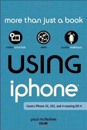 Using the iPhone: Covers iPhone 3G, 3GS, and 4 Running iOS 4 9780789745255