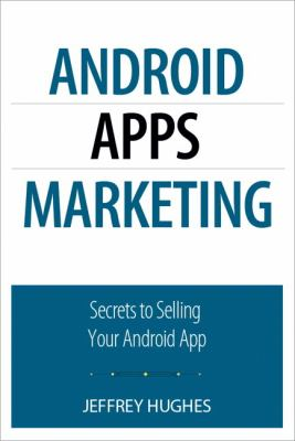 Android Apps Marketing: Secrets to Selling Your Android App 9780789746337