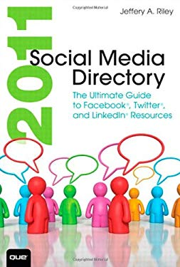 Social Media Directory: The Ultimate Guide to Facebook, Twitter, and Linkedin Resources 9780789747112