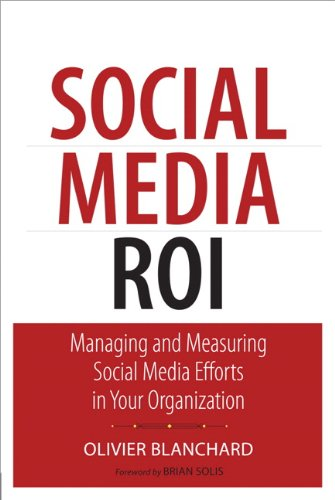 Social Media ROI: Managing and Measuring Social Media Efforts in Your Organization 9780789747419