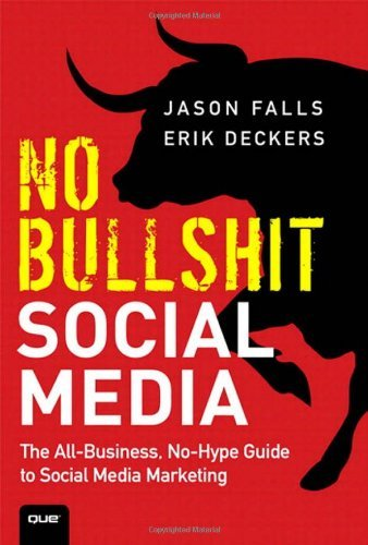 No Bullshit Social Media: The All-Business, No-Hype Guide to Social Media Marketing 9780789748010