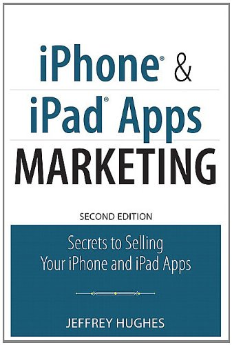iPhone and iPad Apps Marketing: Secrets to Selling Your iPhone and iPad Apps 9780789748331