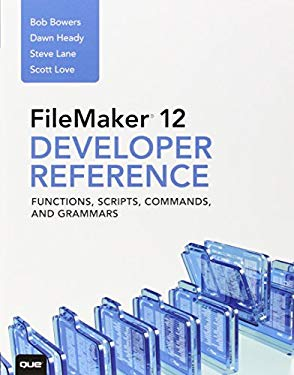 FileMaker 12 Developers Reference: Functions, Scripts, Commands, and Grammars 9780789748478