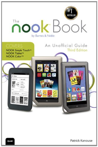 The Nook Book: An Unofficial Guide: Everything You Need to Know About the Nook Tablet, Nook Color, and the Nook Simple Touch 9780789748485
