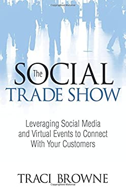 The Social Trade Show: Leveraging Social Media and Virtual Events to Connect with Your Customers 9780789749130