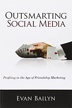 Outsmarting Social Media: Profiting in the Age of Friendship Marketing 9780789749390