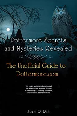 Pottermore Secrets and Mysteries Revealed: The Unofficial Guide to Pottermore.com 9780789749420