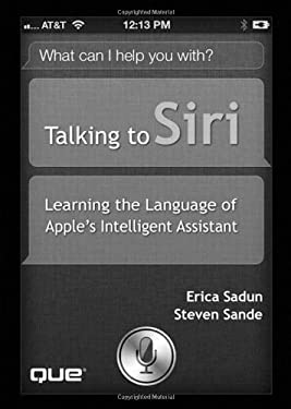 Talking to Siri: Learning the Language of Apple's Intelligent Assistant 9780789749734