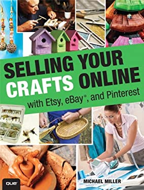 Selling Your Crafts Online: With Etsy, Ebay, and Pinterest 9780789750327