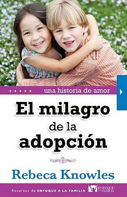 El Milagro de la Adopcion: Una Historia de Amor = The Miracle of Adoption 9780789917669
