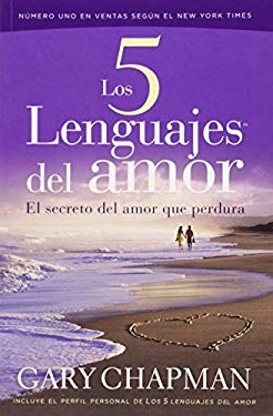 Los 5 Lenguajes del Amor: El Secreto del Amor Que Perdura = The 5 Love Lenguages 9780789918352