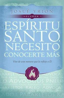 Espiritu Santo, Necesito Conocerte Mas, Volumen 1: Vive de una Manera Que Lo Refleje A el 9780789919502