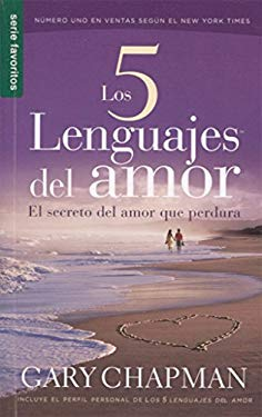 Los 5 Lenguajes del Amor: El Secreto del Amor Que Perdura = The 5 Love Lenguages 9780789919779